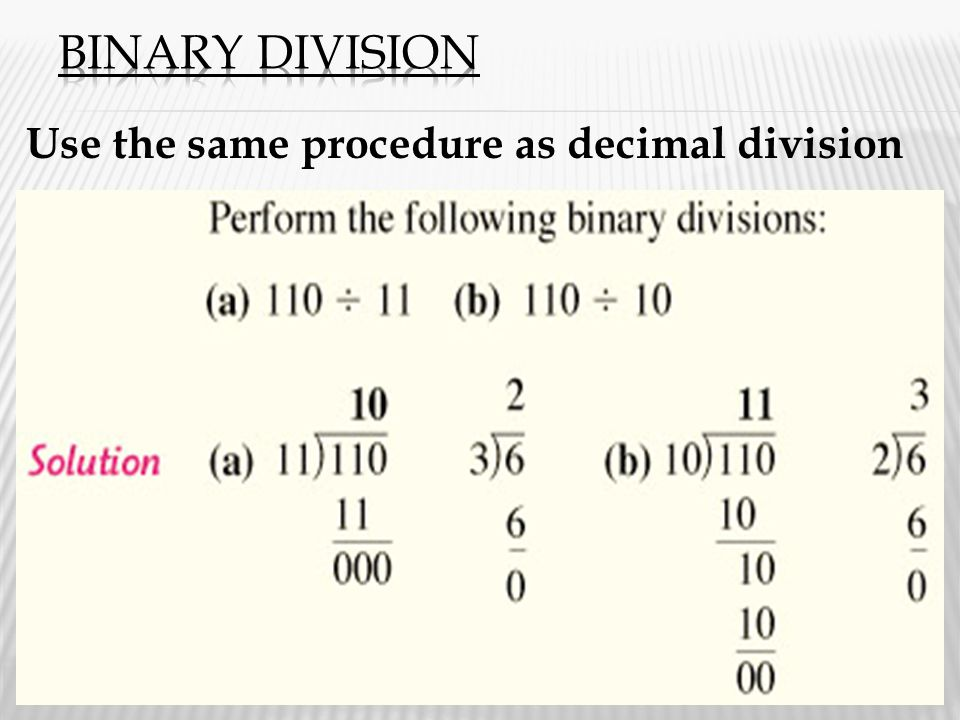Binary Division Use the same procedure as decimal division