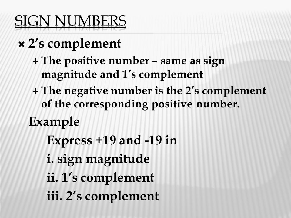 Sign numbers 2's complement Example Express +19 and -19 in