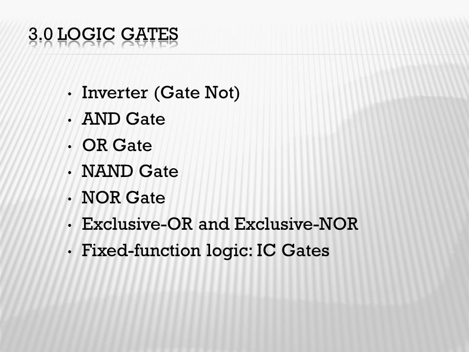 3.0 LOGIC GATES Inverter (Gate Not) AND Gate. OR Gate. NAND Gate. NOR Gate. Exclusive-OR and Exclusive-NOR.