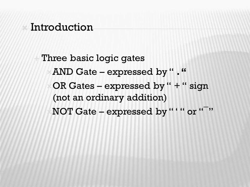 Introduction Three basic logic gates AND Gate – expressed by .
