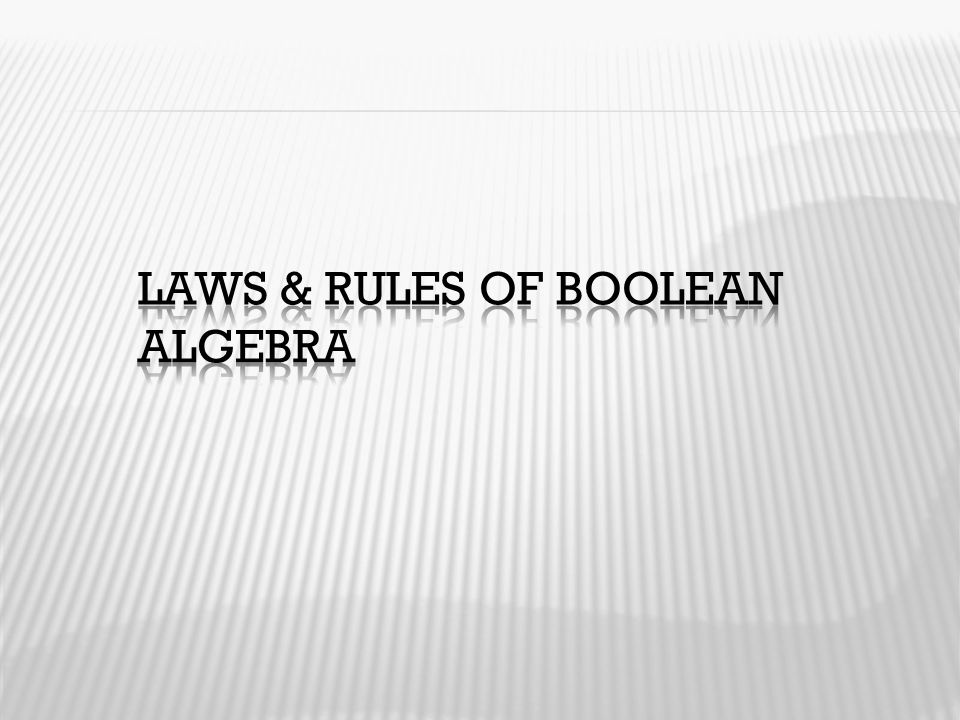 Laws & rules of Boolean algebra