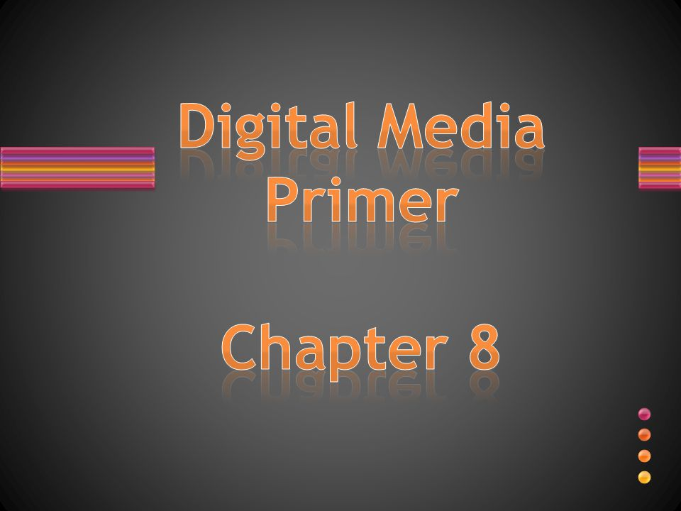Digital Media Primer Chapter 8