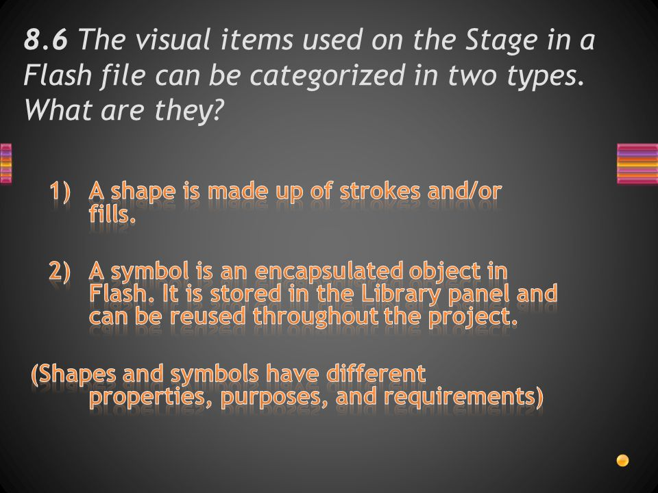 8.6 The visual items used on the Stage in a Flash file can be categorized in two types. What are they