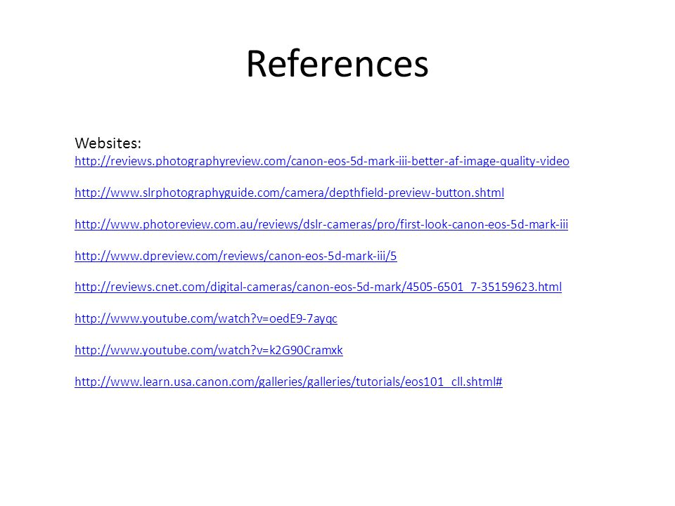 References Websites: http://reviews.photographyreview.com/canon-eos-5d-mark-iii-better-af-image-quality-video.