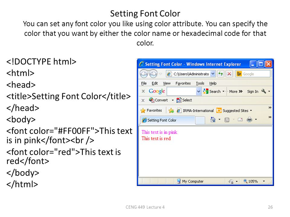 Setting Font Color You can set any font color you like using color attribute. You can specify the color that you want by either the color name or hexadecimal code for that color.