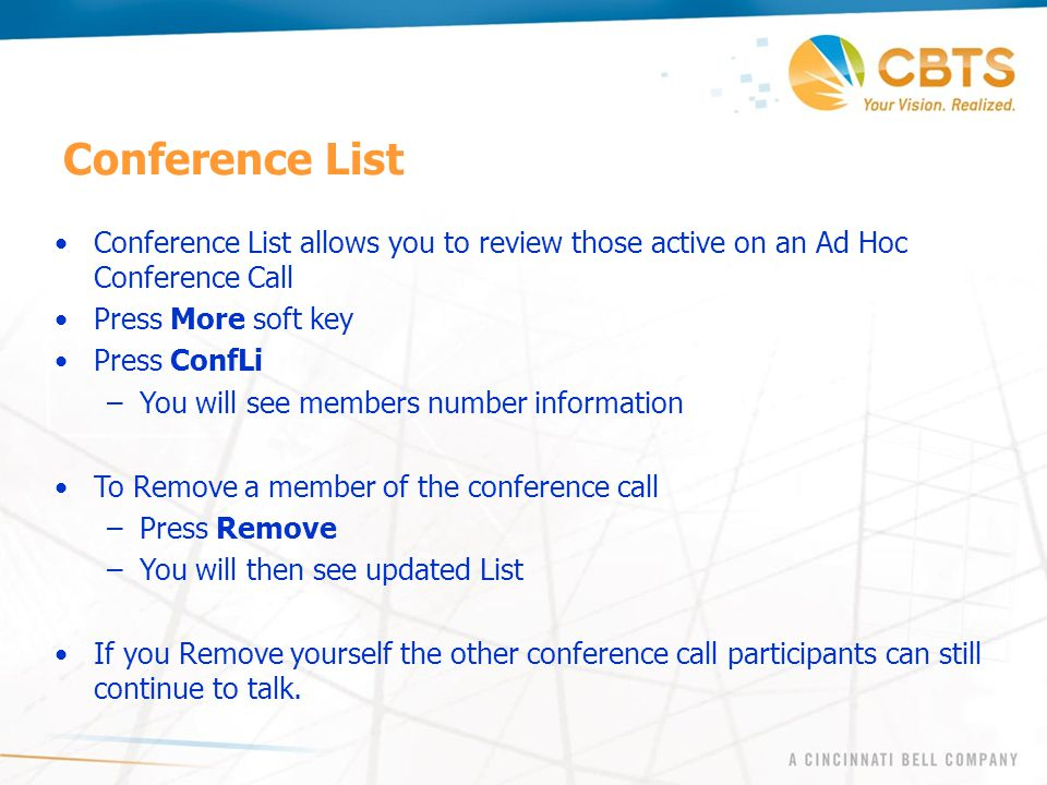 Conference List Conference List allows you to review those active on an Ad Hoc Conference Call. Press More soft key.