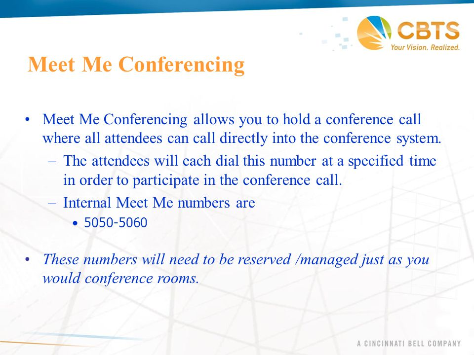 Meet Me Conferencing Meet Me Conferencing allows you to hold a conference call where all attendees can call directly into the conference system.
