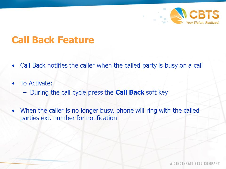 Call Back Feature Call Back notifies the caller when the called party is busy on a call. To Activate: