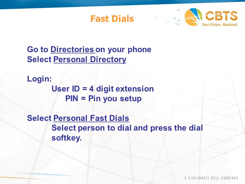 Fast Dials Go to Directories on your phone Select Personal Directory