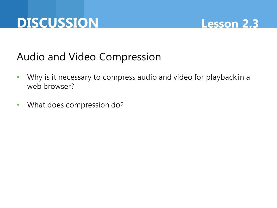 DISCUSSION Lesson 2.3 Audio and Video Compression