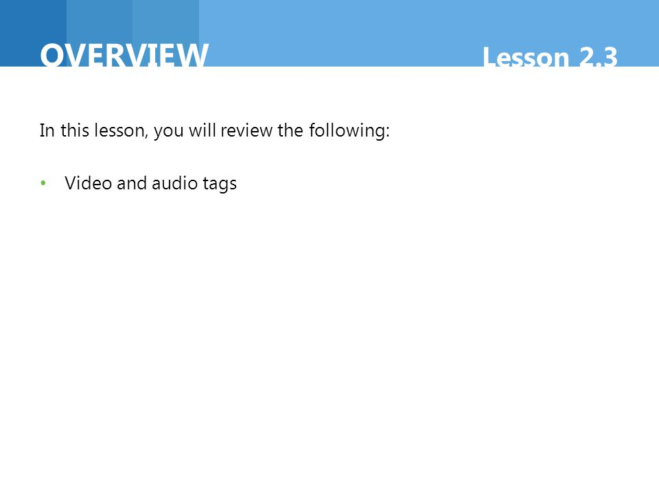 overview Lesson 2.3 In this lesson, you will review the following: