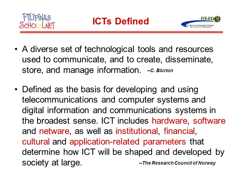 ICTs Defined A diverse set of technological tools and resources used to communicate, and to create, disseminate, store, and manage information.