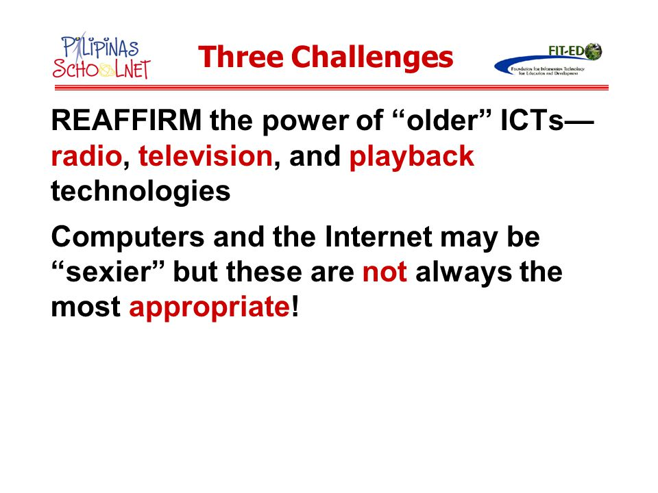 Three Challenges REAFFIRM the power of older ICTs—radio, television, and playback technologies.