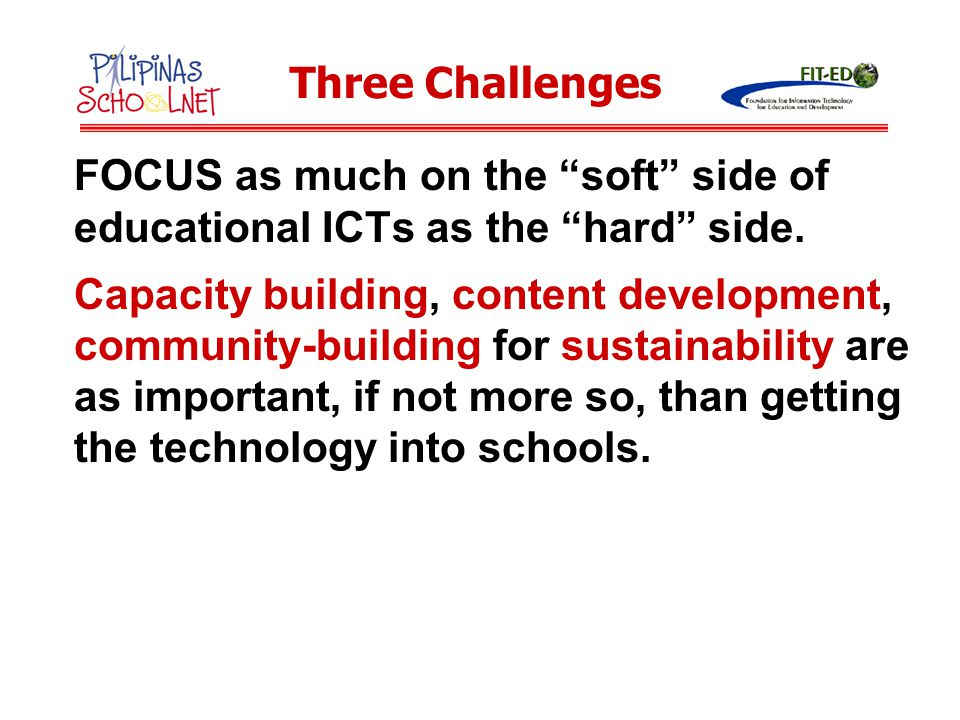 Three Challenges FOCUS as much on the soft side of educational ICTs as the hard side.