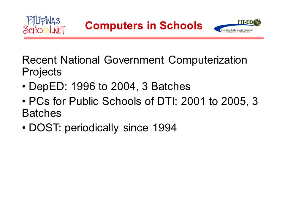 Computers in Schools Recent National Government Computerization Projects. DepED: 1996 to 2004, 3 Batches.