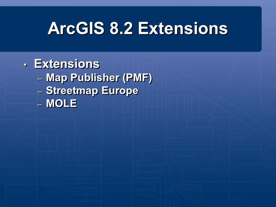 ArcGIS 8.2 Extensions Extensions Map Publisher (PMF) Streetmap Europe