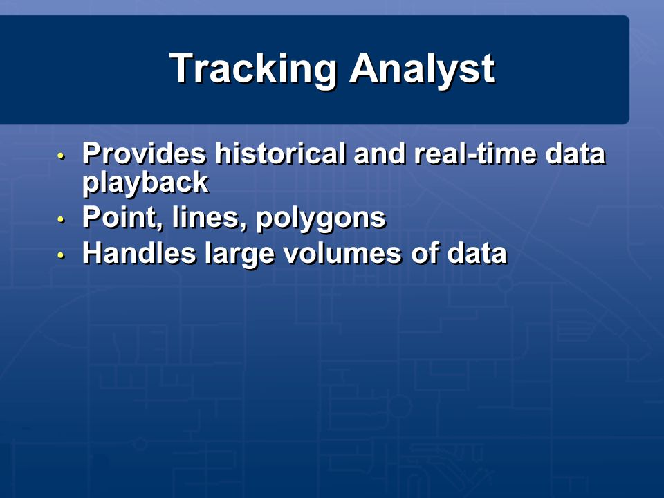 Tracking Analyst Provides historical and real-time data playback