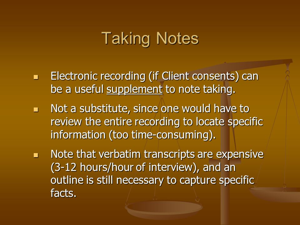 Taking Notes Electronic recording (if Client consents) can be a useful supplement to note taking.