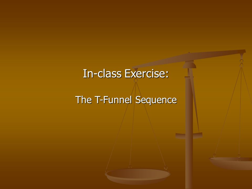 In-class Exercise: The T-Funnel Sequence