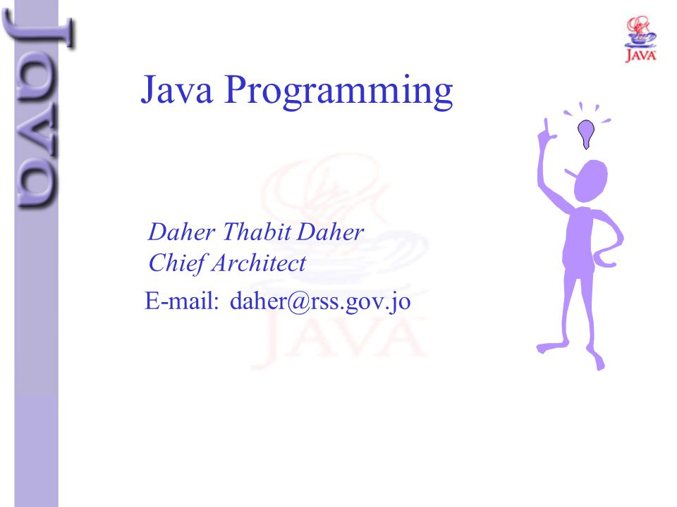 Java Programming E-mail: daher@rss.gov.jo