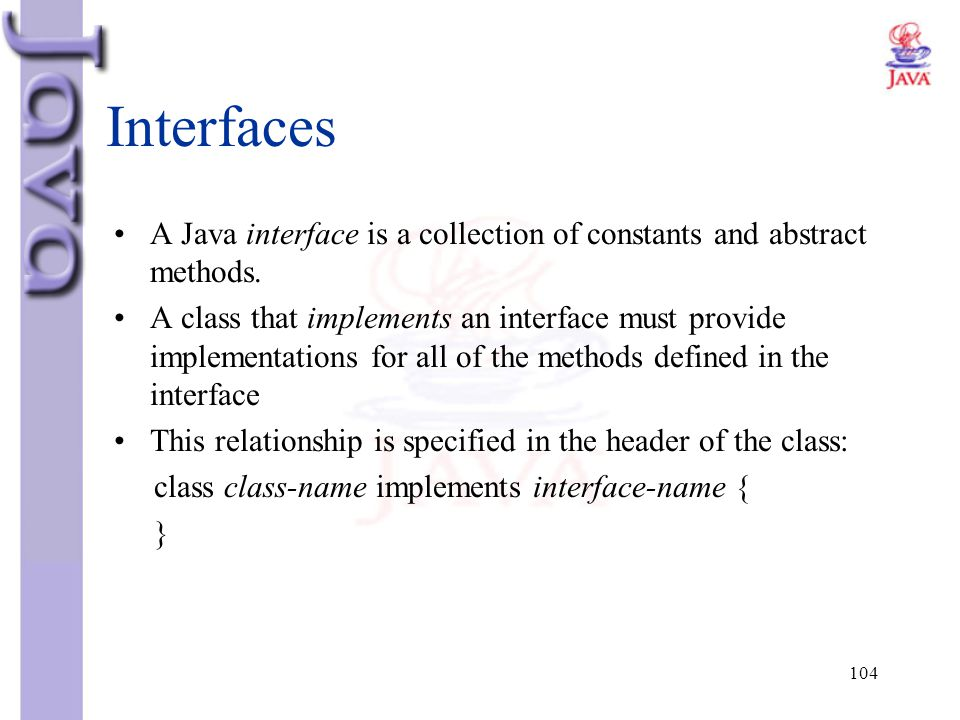 Interfaces A Java interface is a collection of constants and abstract methods.
