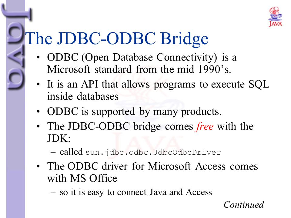 The JDBC-ODBC Bridge ODBC (Open Database Connectivity) is a Microsoft standard from the mid 1990's.