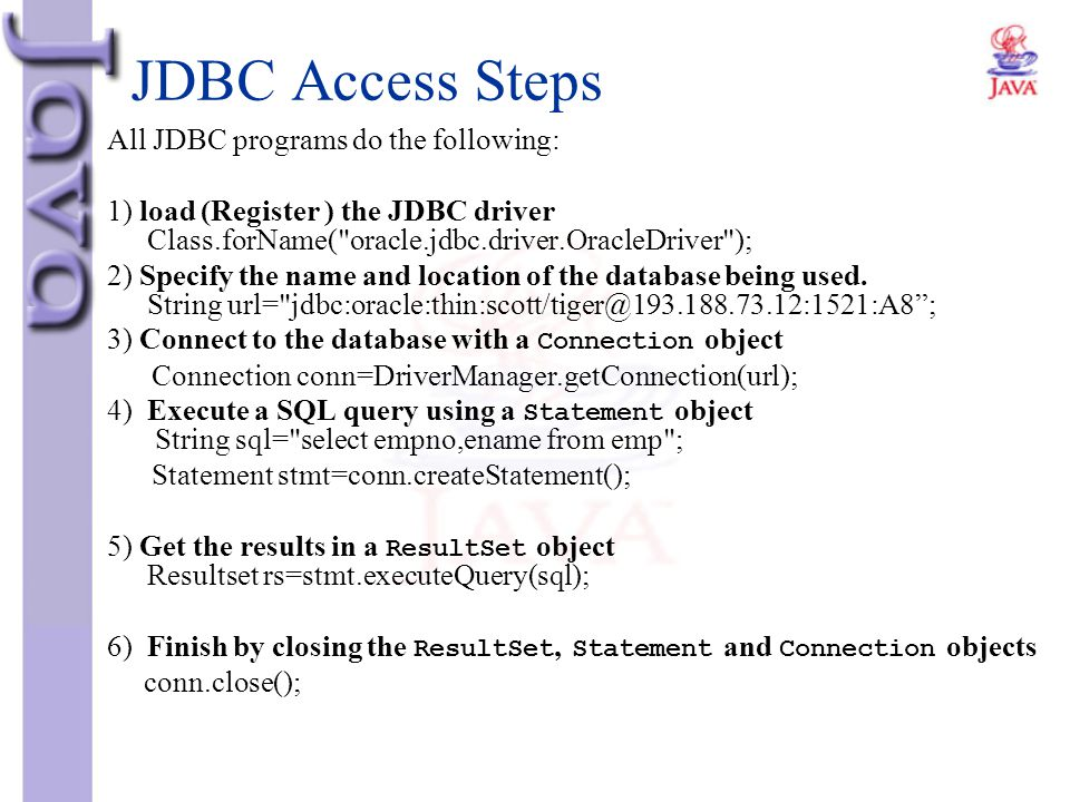 JDBC Access Steps All JDBC programs do the following: