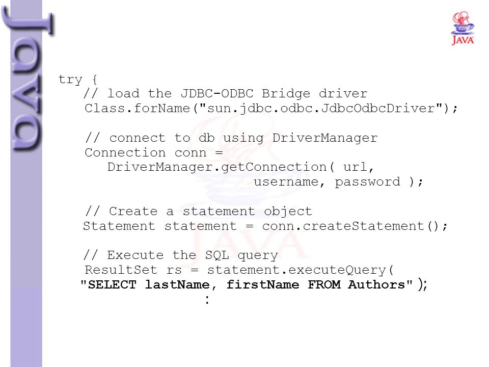 try {. // load the JDBC-ODBC Bridge driver Class. forName( sun. jdbc