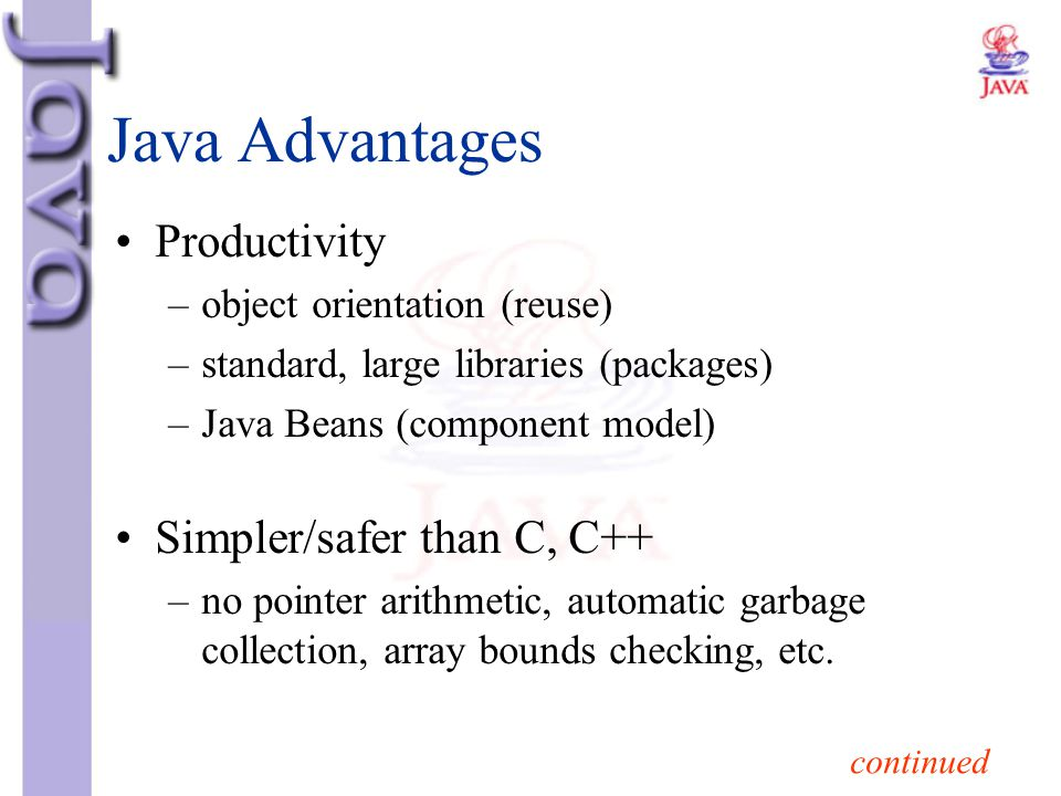 Java Advantages Productivity Simpler/safer than C, C++