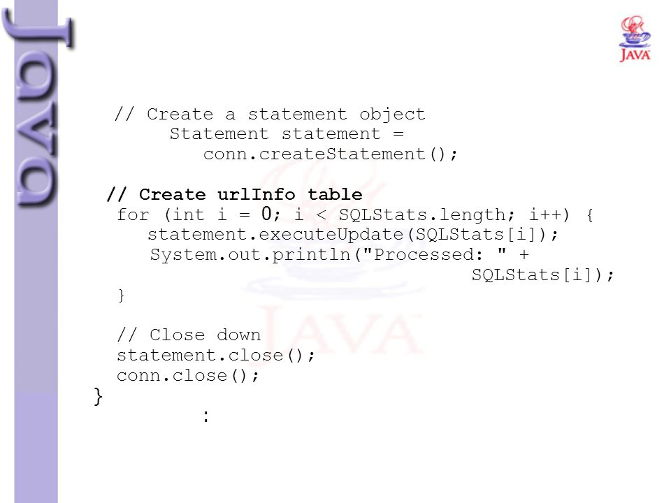 // Create a statement object. Statement statement =. conn