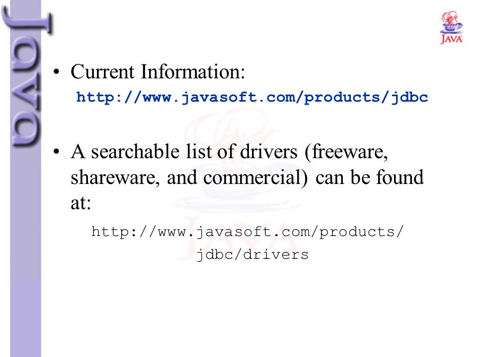 Current Information: http://www.javasoft.com/products/jdbc. A searchable list of drivers (freeware, shareware, and commercial) can be found at: