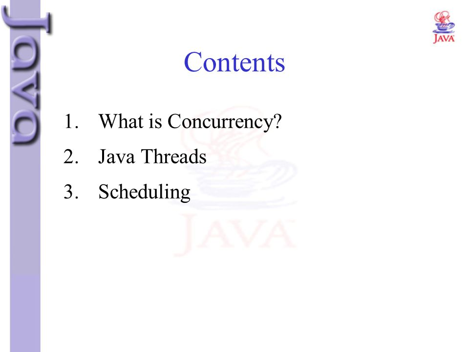 Contents 1. What is Concurrency 2. Java Threads 3. Scheduling