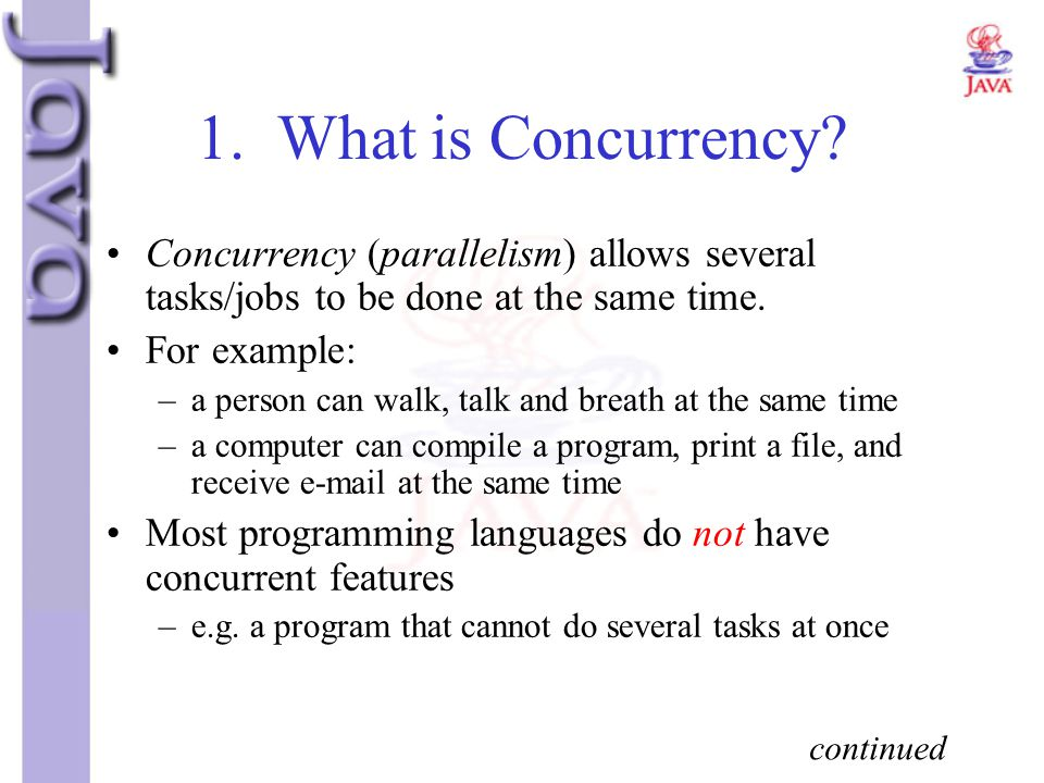 1. What is Concurrency Concurrency (parallelism) allows several tasks/jobs to be done at the same time.