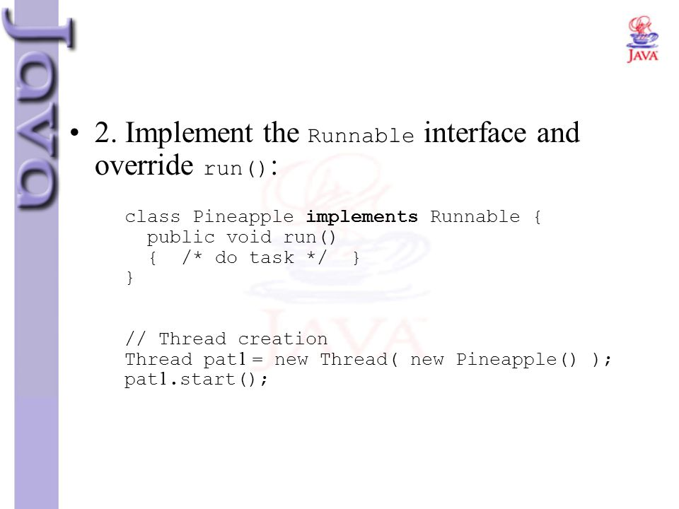 2. Implement the Runnable interface and override run():