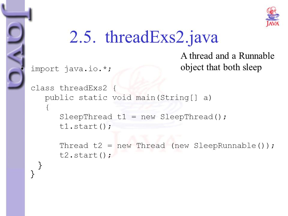 2.5. threadExs2.java A thread and a Runnable object that both sleep