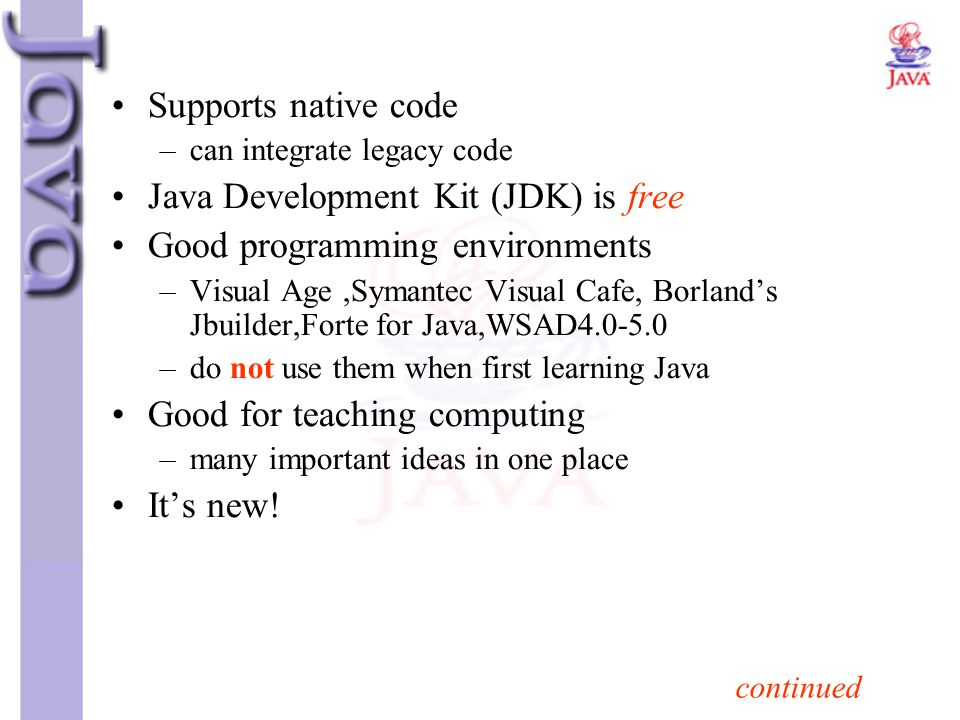 Java Development Kit (JDK) is free Good programming environments