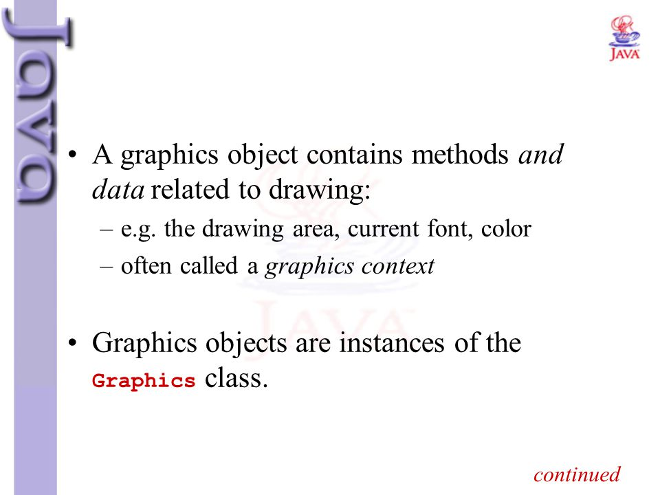 A graphics object contains methods and data related to drawing: