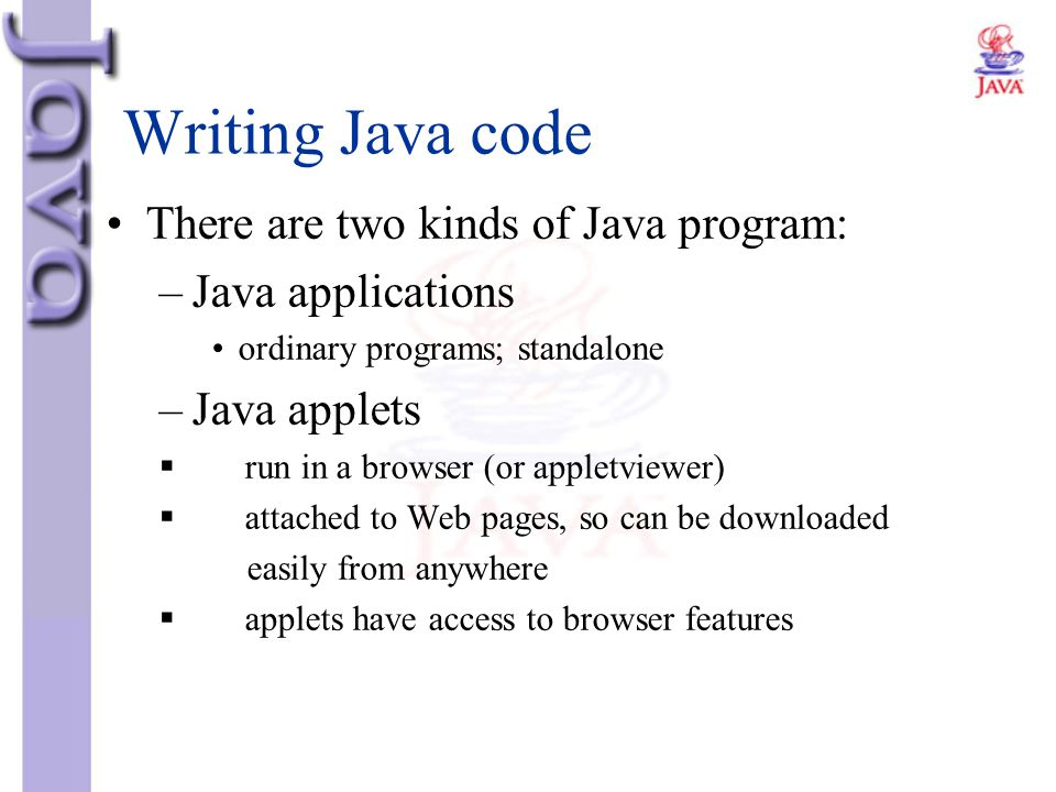 Writing Java code There are two kinds of Java program: