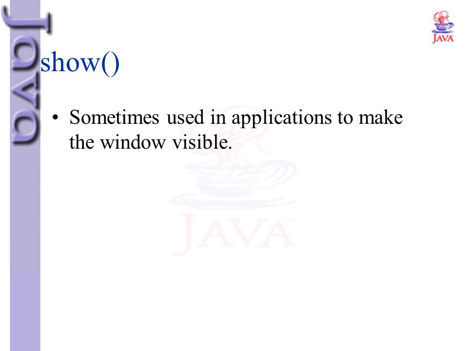 show() Sometimes used in applications to make the window visible.
