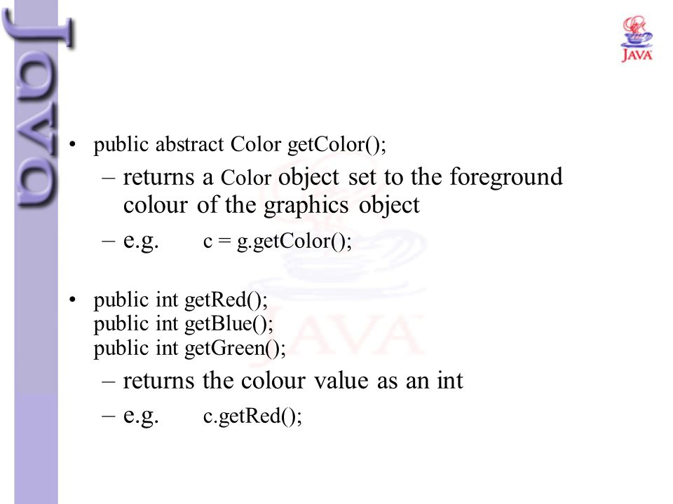 returns the colour value as an int e.g. c.getRed();