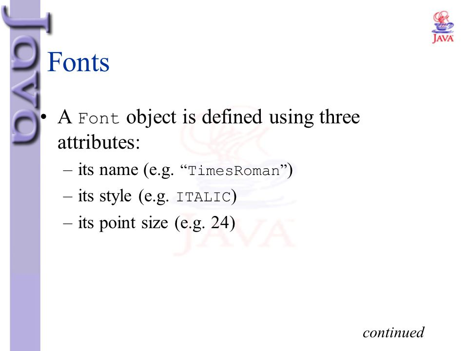 Fonts A Font object is defined using three attributes:
