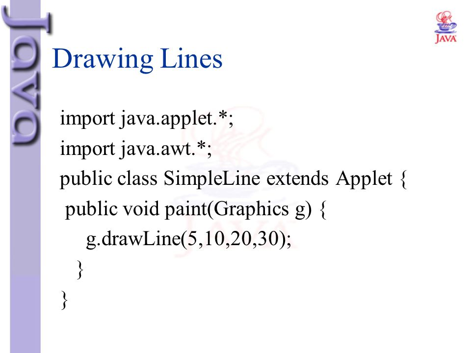 Drawing Lines import java.applet.*; import java.awt.*;