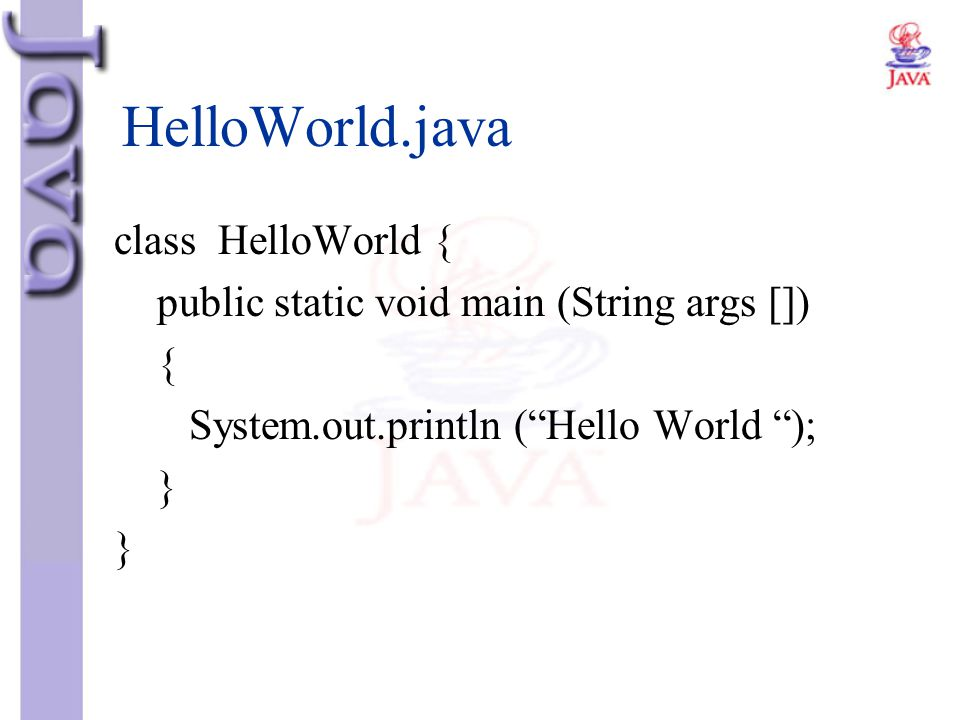 HelloWorld.java class HelloWorld {