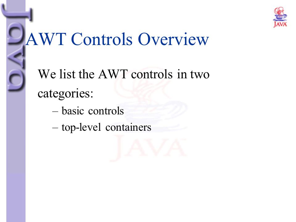AWT Controls Overview We list the AWT controls in two categories: