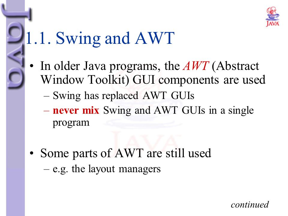 1.1. Swing and AWT In older Java programs, the AWT (Abstract Window Toolkit) GUI components are used.