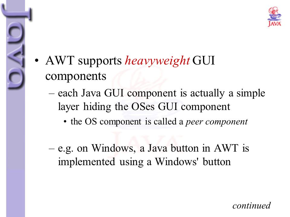 AWT supports heavyweight GUI components