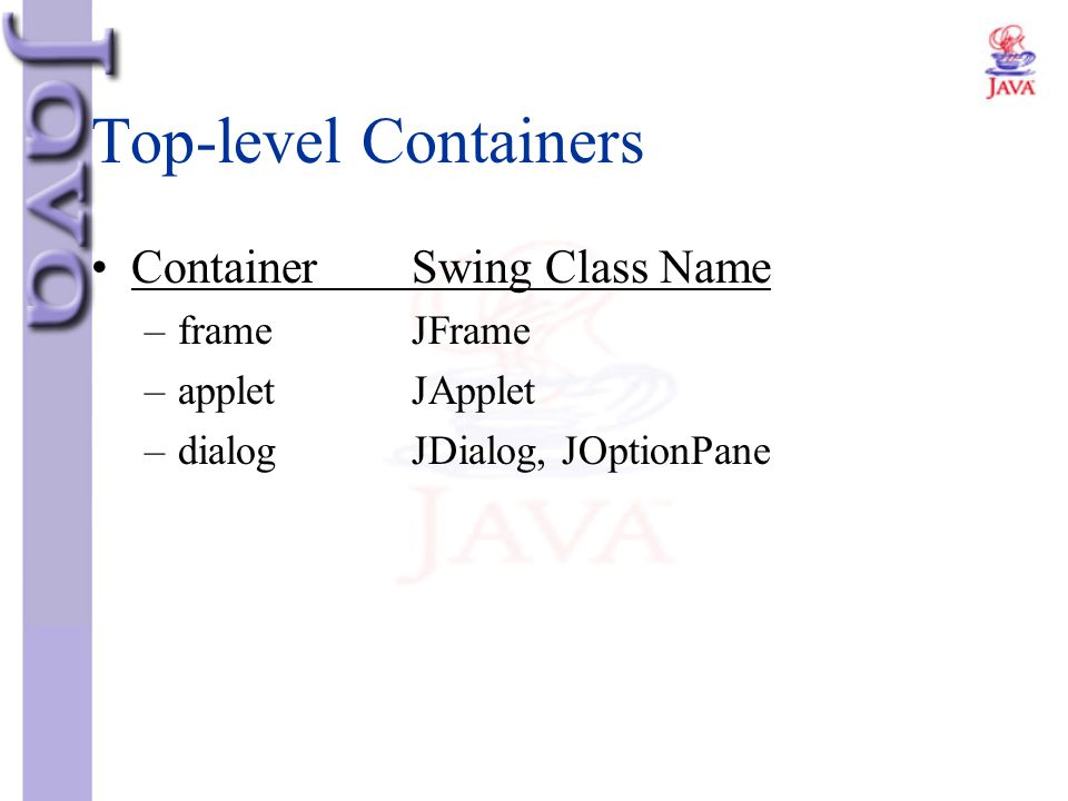 Top-level Containers Container Swing Class Name frame JFrame