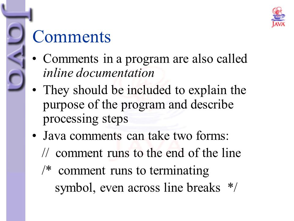 Comments Comments in a program are also called inline documentation