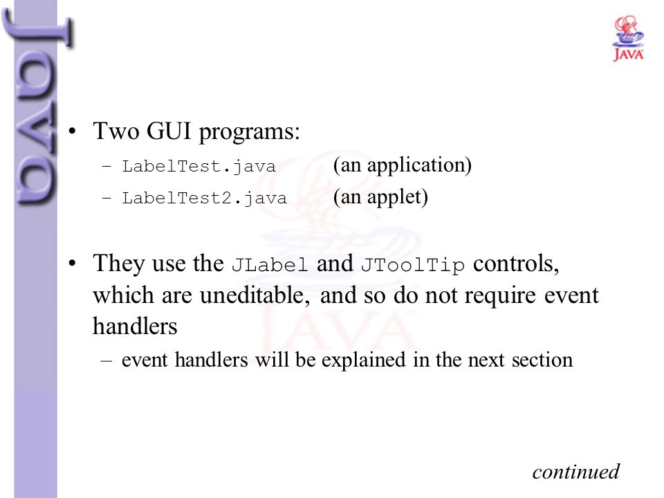 Two GUI programs: LabelTest.java (an application) LabelTest2.java (an applet)