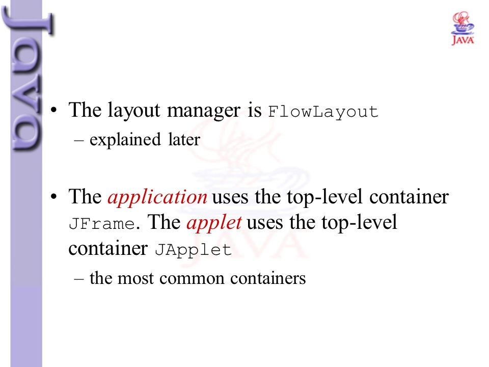 The layout manager is FlowLayout